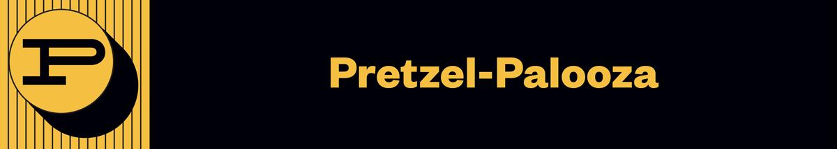 Pretzel-Palooza