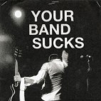 05-15-15_Your-Band-Sucks_small